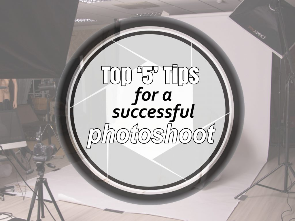 Top 5 tips for a successful photoshoot